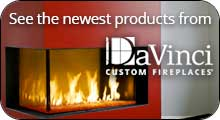 See the newset products from DaVinci Custom Fireplaces